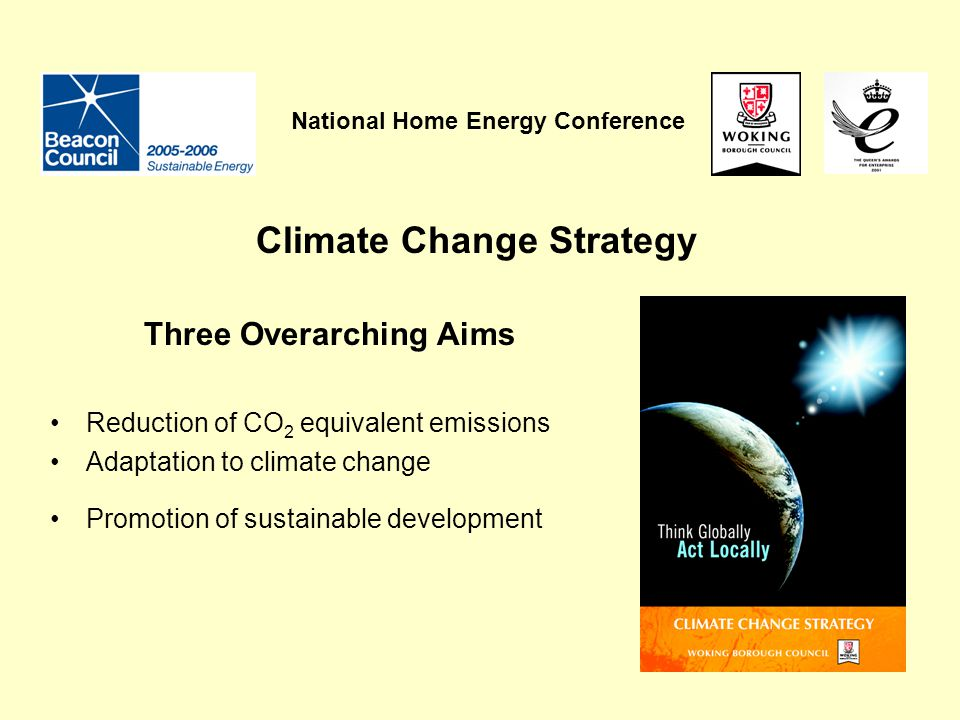 Three Overarching Aims Reduction of CO 2 equivalent emissions Adaptation to climate change Promotion of sustainable development Climate Change Strateg