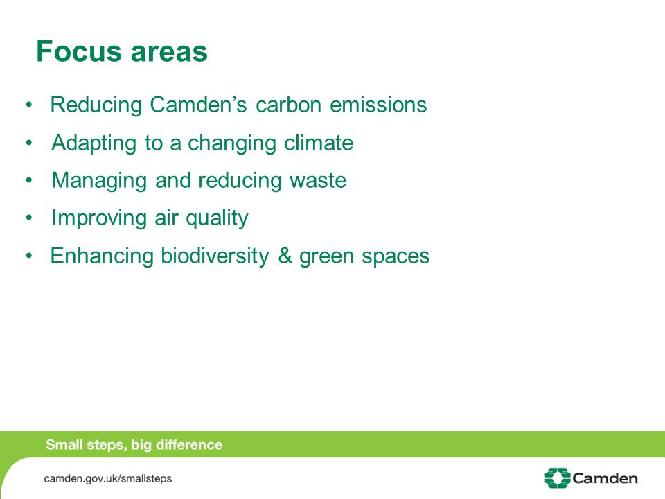 Focus areas Reducing Camden's carbon emissions Adapting to a changing climate Managing and reducing waste Improving air quality Enhancing biodiversity & green spaces