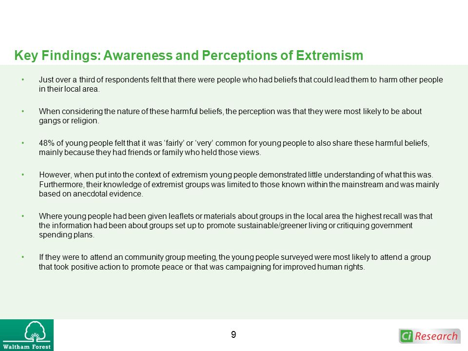 Key Findings: Awareness and Perceptions of Extremism Just over a third of respondents felt that there were people who had beliefs that could lead them to harm other people in their local area.