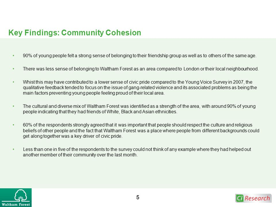 Key Findings: Community Cohesion 90% of young people felt a strong sense of belonging to their friendship group as well as to others of the same age.