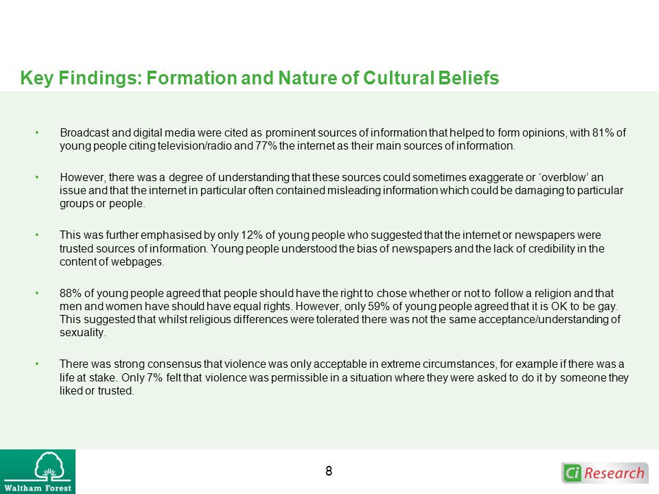 Key Findings: Formation and Nature of Cultural Beliefs Broadcast and digital media were cited as prominent sources of information that helped to form opinions, with 81% of young people citing television/radio and 77% the internet as their main sources of information.