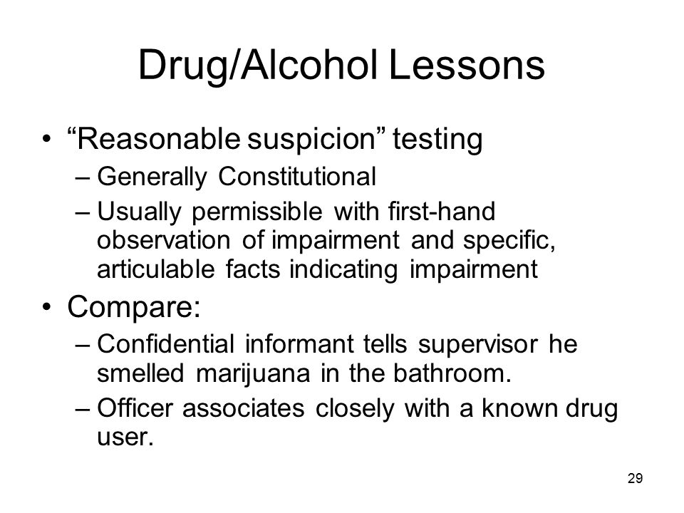 30 Drug/Alcohol Lessons Post-Accident testing –Generally permissible, especially when limited to severe accidents.