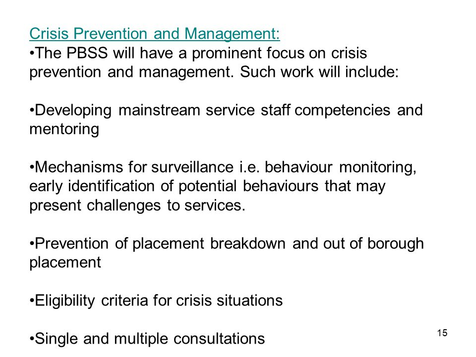 15 Crisis Prevention and Management: The PBSS will have a prominent focus on crisis prevention and management.