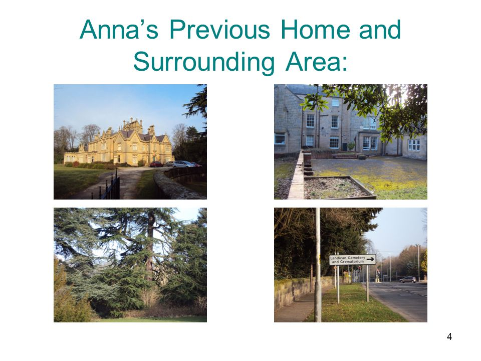 4 Anna's Previous Home and Surrounding Area: