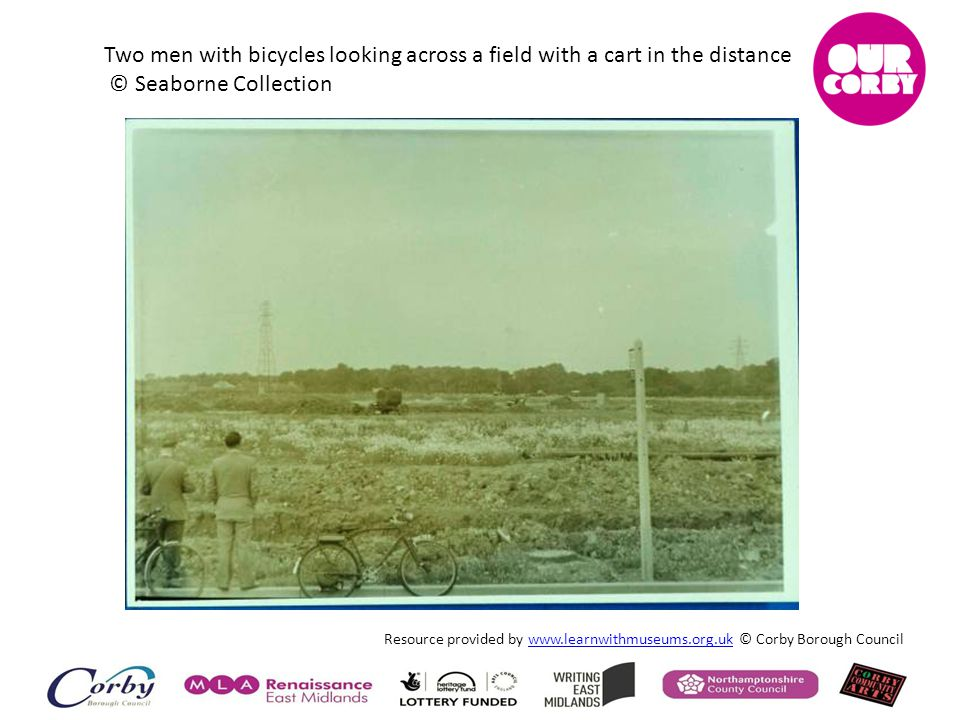 Resource provided by www.learnwithmuseums.org.uk © Corby Borough Councilwww.learnwithmuseums.org.uk Two men with bicycles looking across a field with a cart in the distance © Seaborne Collection