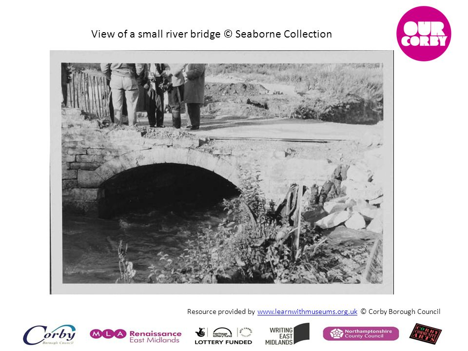 Resource provided by www.learnwithmuseums.org.uk © Corby Borough Councilwww.learnwithmuseums.org.uk View of a small river bridge © Seaborne Collection