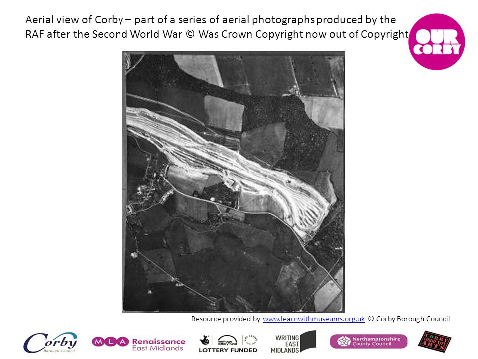 Aerial view of Corby – part of a series of aerial photographs produced by the RAF after the Second World War © Was Crown Copyright now out of Copyright Resource provided by www.learnwithmuseums.org.uk © Corby Borough Councilwww.learnwithmuseums.org.uk