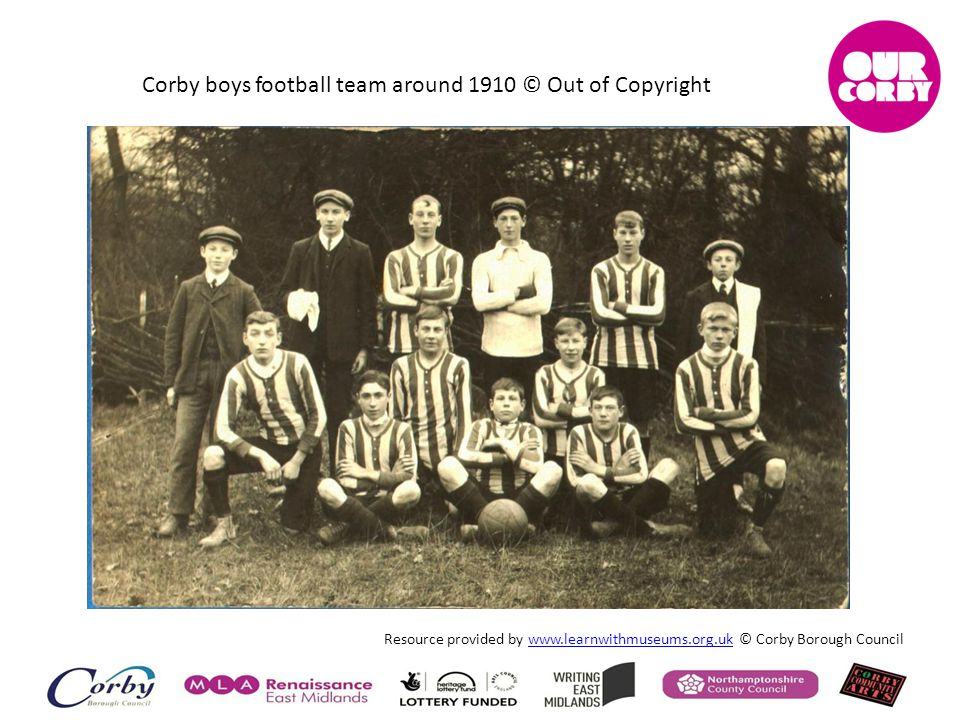 Corby boys football team around 1910 © Out of Copyright Resource provided by www.learnwithmuseums.org.uk © Corby Borough Councilwww.learnwithmuseums.o