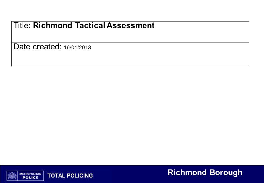 Richmond Borough Title: Richmond Tactical Assessment Date created: 16/01/2013