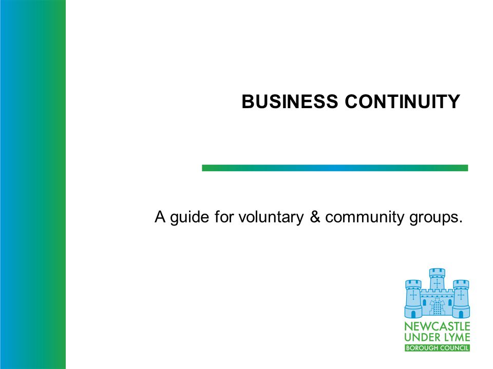 BUSINESS CONTINUITY A guide for voluntary & community groups.