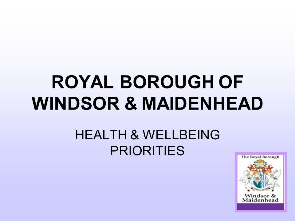 ROYAL BOROUGH OF WINDSOR & MAIDENHEAD HEALTH & WELLBEING PRIORITIES