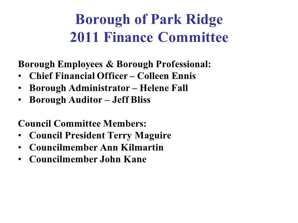 Borough of Park Ridge 2011 Finance Committee Borough Employees & Borough Professional: Chief Financial Officer – Colleen Ennis Borough Administrator –