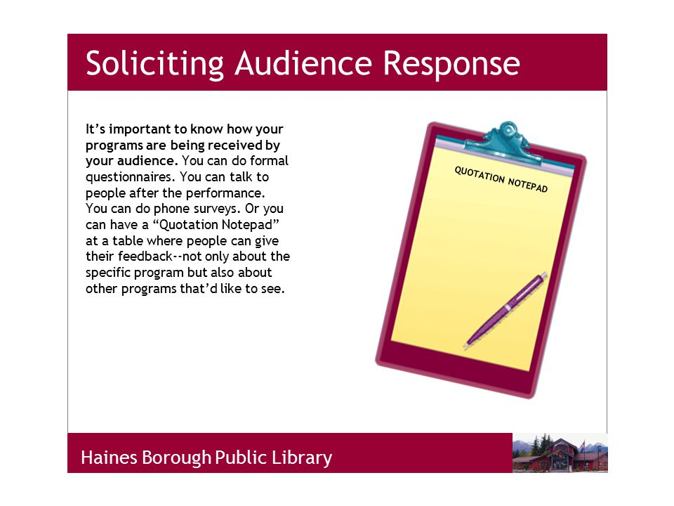 Haines Borough Public Library Soliciting Audience Response It's important to know how your programs are being received by your audience.