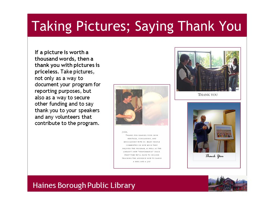 Haines Borough Public Library Taking Pictures; Saying Thank You If a picture is worth a thousand words, then a thank you with pictures is priceless.