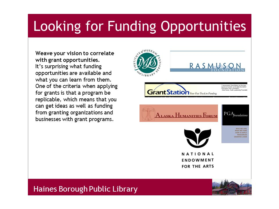Haines Borough Public Library Looking for Funding Opportunities Weave your vision to correlate with grant opportunities.