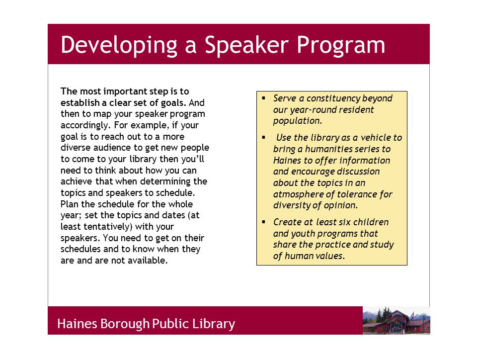 Haines Borough Public Library Developing a Speaker Program The most important step is to establish a clear set of goals.