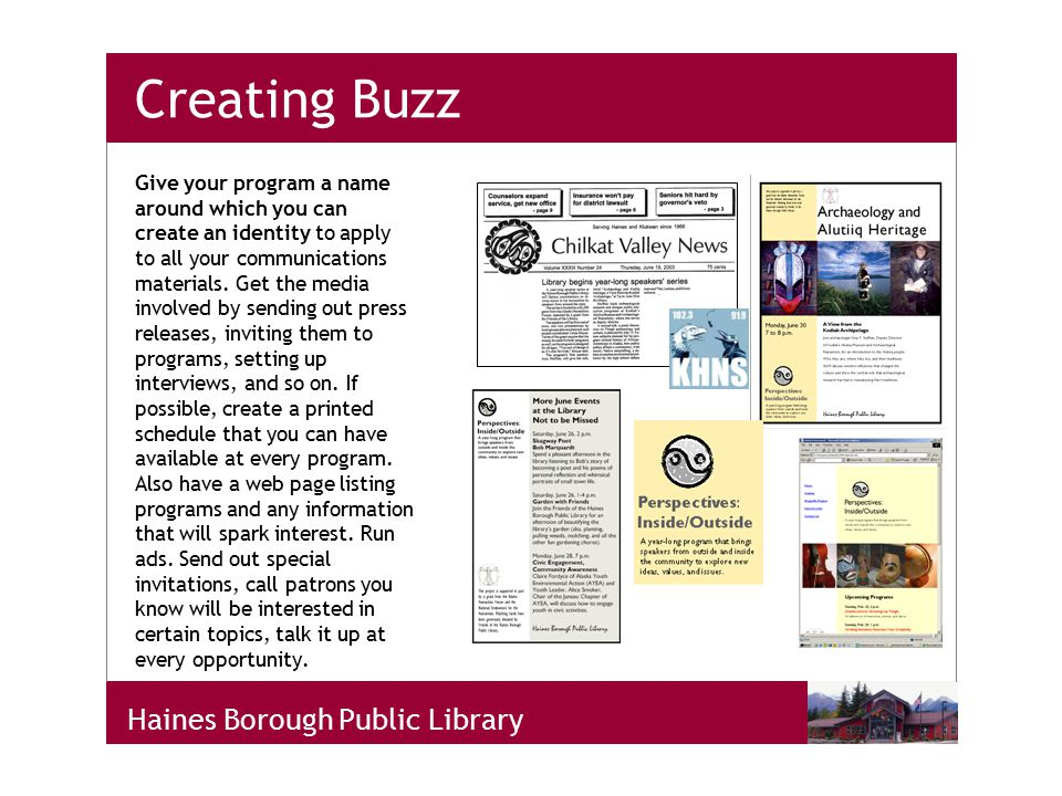 Haines Borough Public Library Creating Buzz Give your program a name around which you can create an identity to apply to all your communications materials.