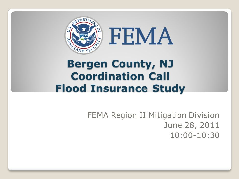 Bergen County, NJ Coordination Call Flood Insurance Study FEMA Region II Mitigation Division June 28, 2011 10:00-10:30