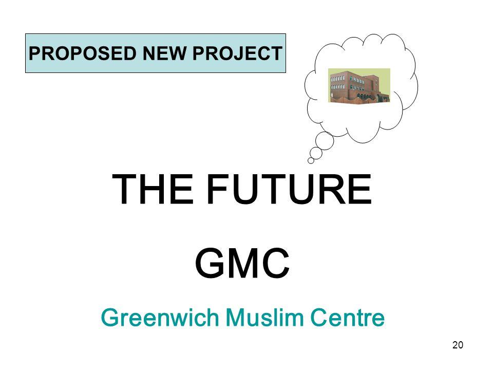 20 THE FUTURE GMC Greenwich Muslim Centre PROPOSED NEW PROJECT