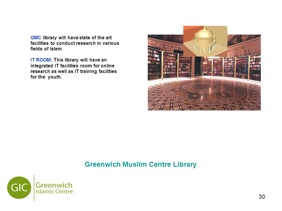30 Greenwich Muslim Centre Library GMC library will have state of the art facilities to conduct research in various fields of Islam.