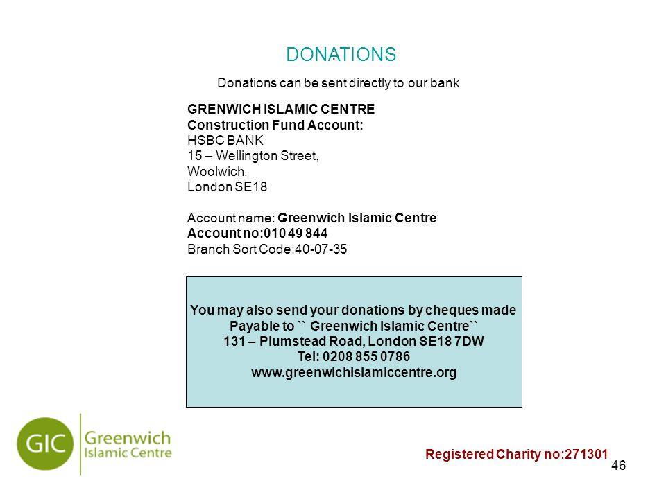 46 : GRENWICH ISLAMIC CENTRE Construction Fund Account: HSBC BANK 15 – Wellington Street, Woolwich.