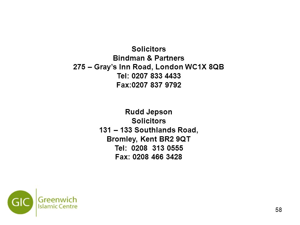 58 Solicitors Bindman & Partners 275 – Gray's Inn Road, London WC1X 8QB Tel: 0207 833 4433 Fax:0207 837 9792 Rudd Jepson Solicitors 131 – 133 Southlan