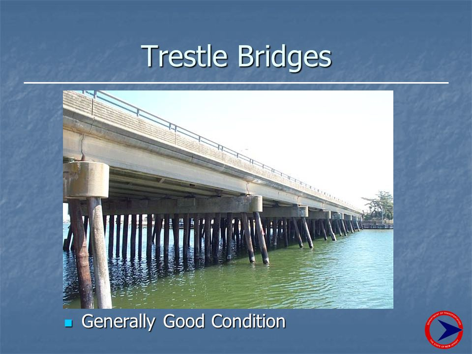 Trestle Bridges Generally Good Condition Generally Good Condition