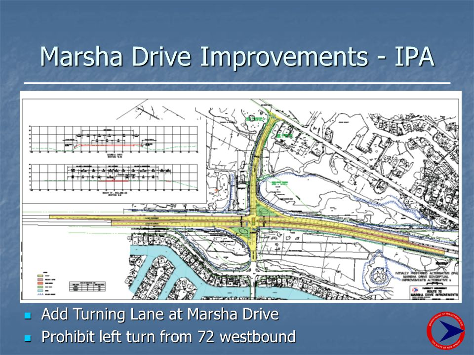Marsha Drive Improvements - IPA Add Turning Lane at Marsha Drive Add Turning Lane at Marsha Drive Prohibit left turn from 72 westbound Prohibit left turn from 72 westbound