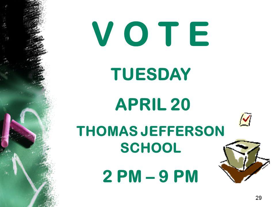 V O T E TUESDAY APRIL 20 THOMAS JEFFERSON SCHOOL 2 PM – 9 PM 29