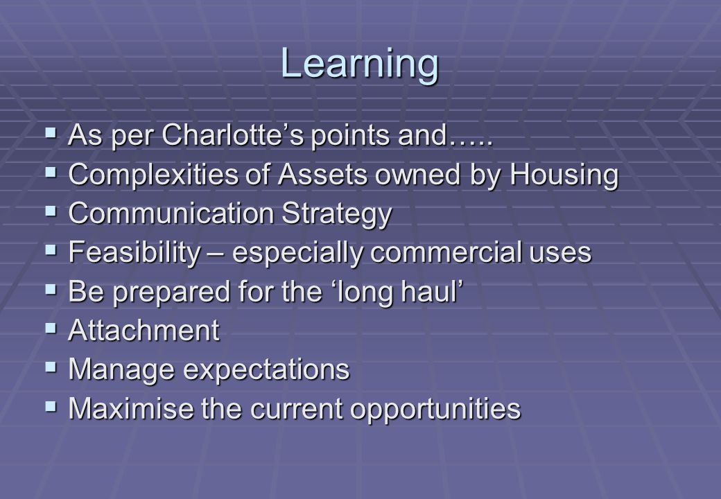 Learning  As per Charlotte's points and…..