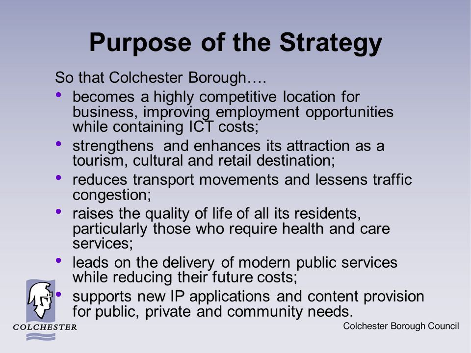 Purpose of the Strategy So that Colchester Borough…. becomes a highly competitive location for business, improving employment opportunities while cont