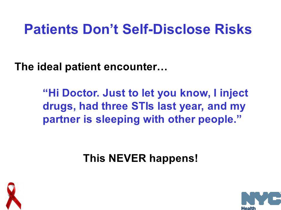 Patients Don't Self-Disclose Risks The ideal patient encounter… Hi Doctor.