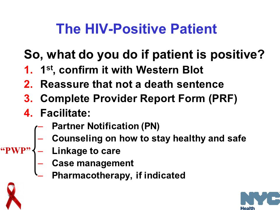 The HIV-Positive Patient So, what do you do if patient is positive.