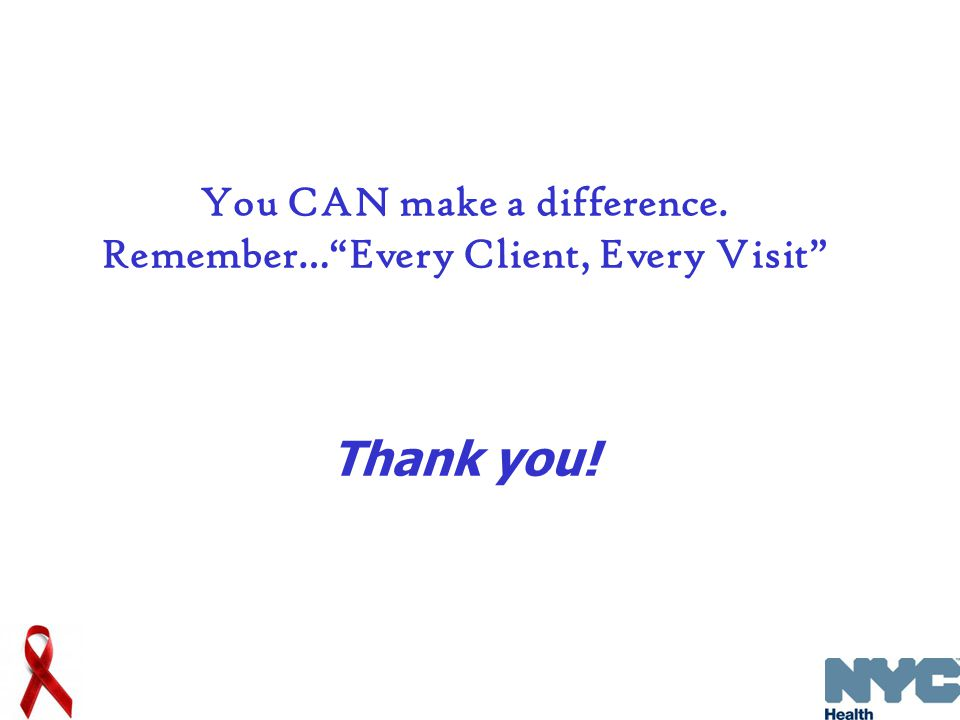 You CAN make a difference. Remember… Every Client, Every Visit Thank you!