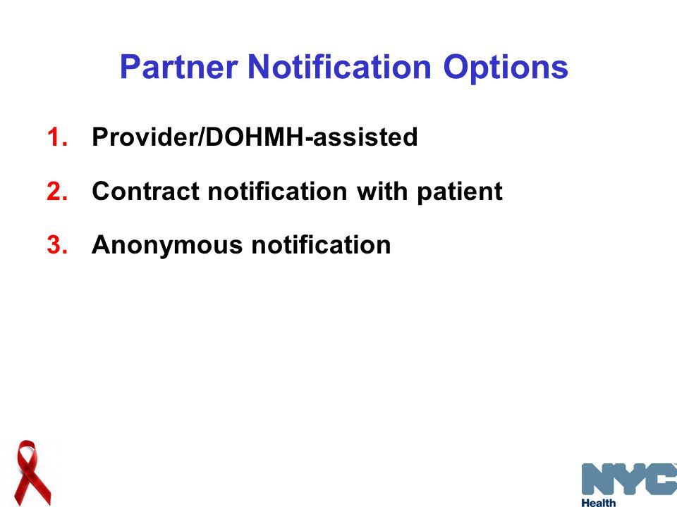 Partner Notification Options 1.Provider/DOHMH-assisted 2.Contract notification with patient 3.Anonymous notification