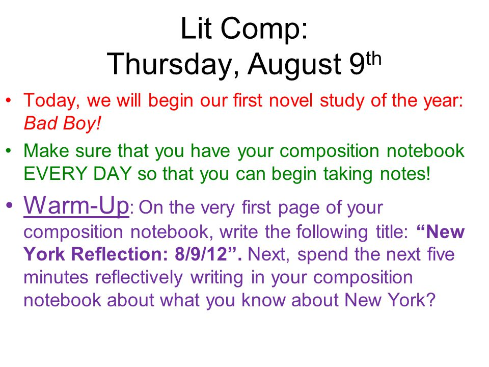 Lit Comp: Thursday, August 9 th Today, we will begin our first novel study of the year: Bad Boy! Make sure that you have your composition notebook EVE