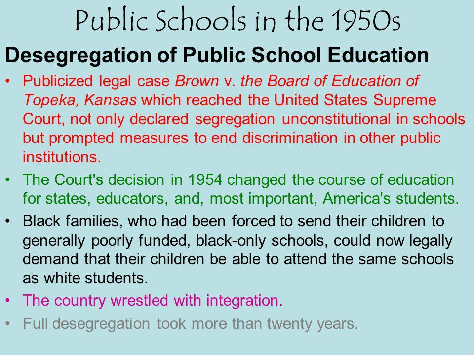 Public Schools in the 1950s Desegregation of Public School Education Publicized legal case Brown v.