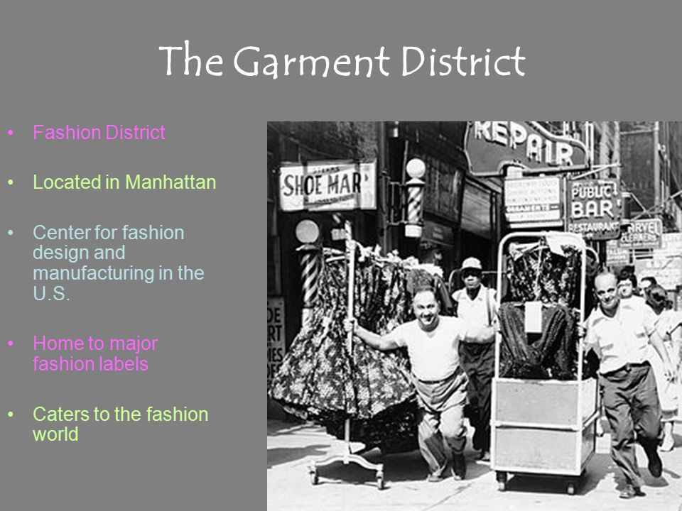 The Garment District Fashion District Located in Manhattan Center for fashion design and manufacturing in the U.S.