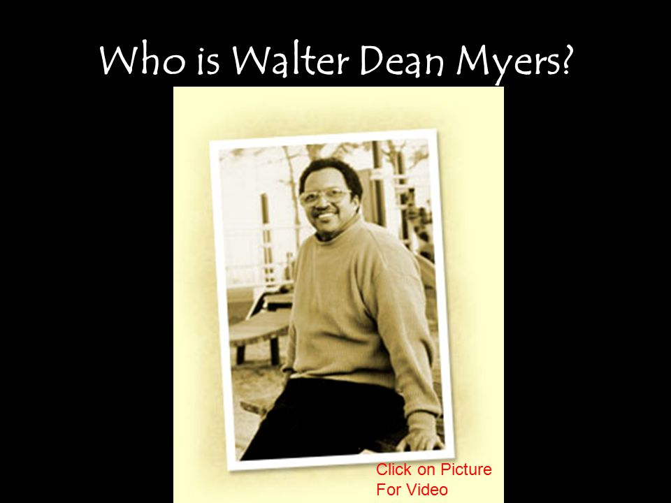 Who is Walter Dean Myers Click on Picture For Video
