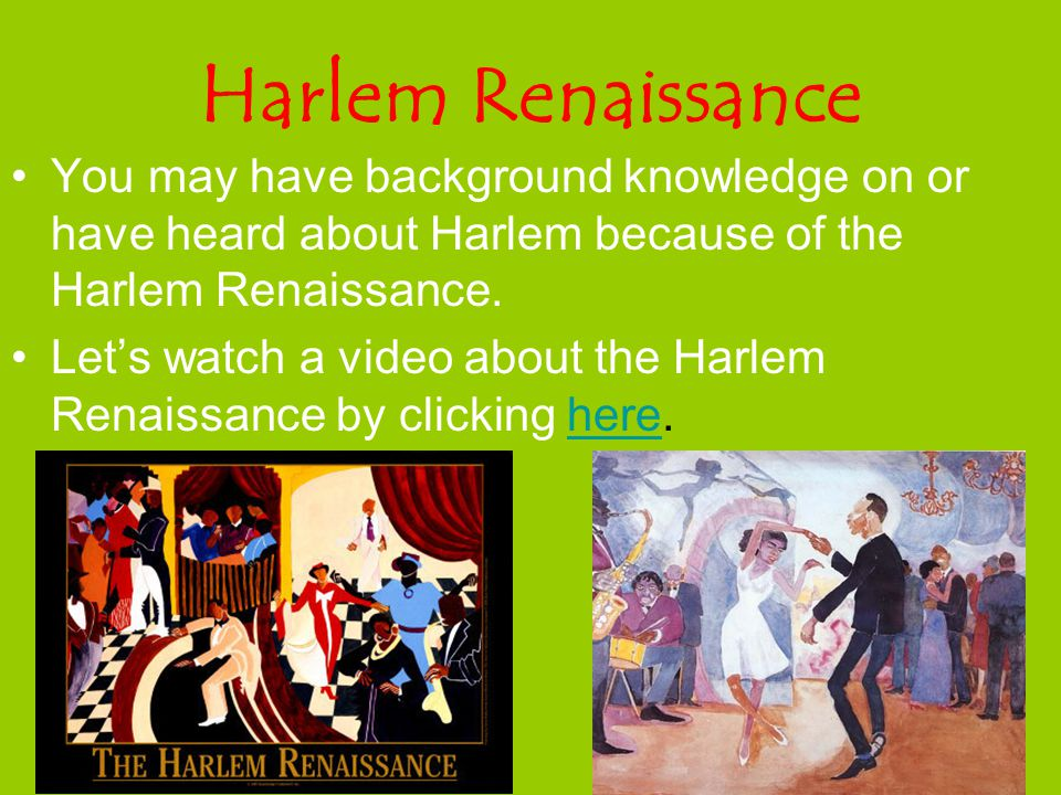 Harlem Renaissance You may have background knowledge on or have heard about Harlem because of the Harlem Renaissance.