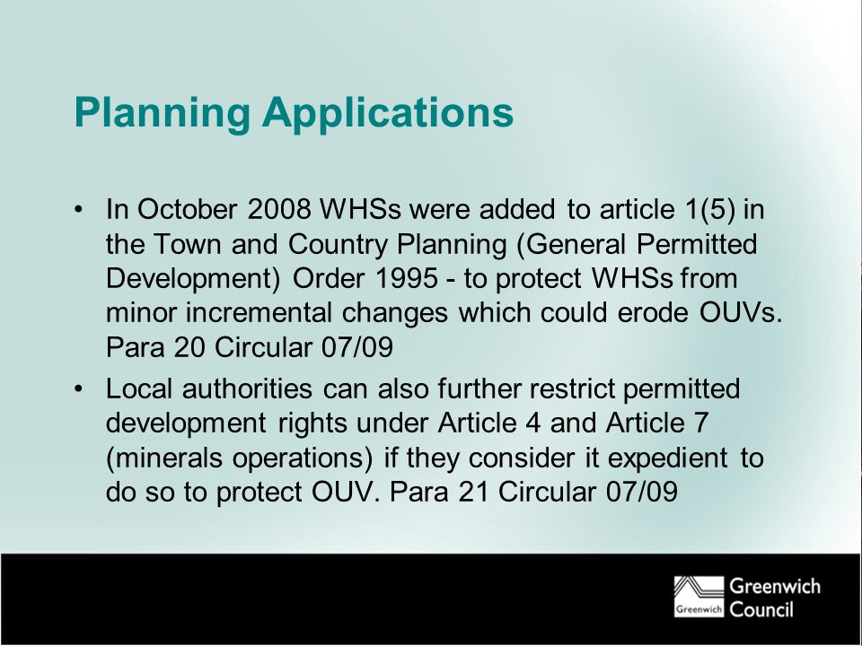 Planning Applications In October 2008 WHSs were added to article 1(5) in the Town and Country Planning (General Permitted Development) Order 1995 - to protect WHSs from minor incremental changes which could erode OUVs.
