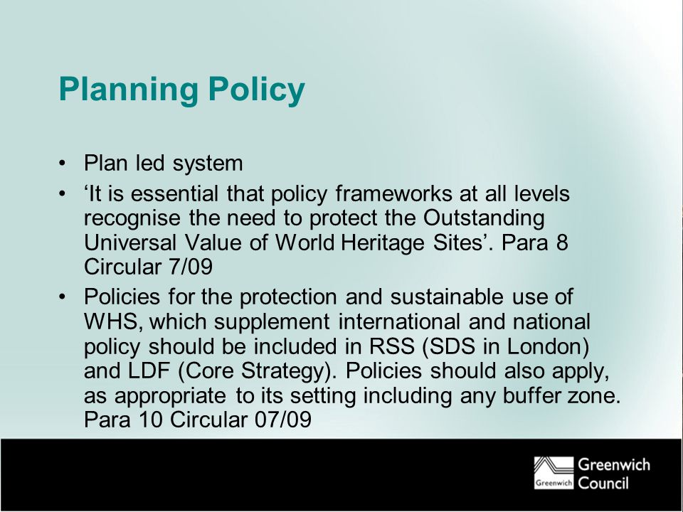 Planning Policy Plan led system 'It is essential that policy frameworks at all levels recognise the need to protect the Outstanding Universal Value of World Heritage Sites'.