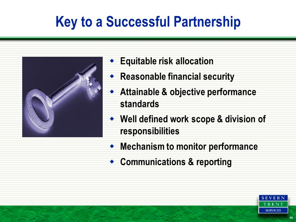 14 Key to a Successful Partnership  Equitable risk allocation  Reasonable financial security  Attainable & objective performance standards  Well defined work scope & division of responsibilities  Mechanism to monitor performance  Communications & reporting