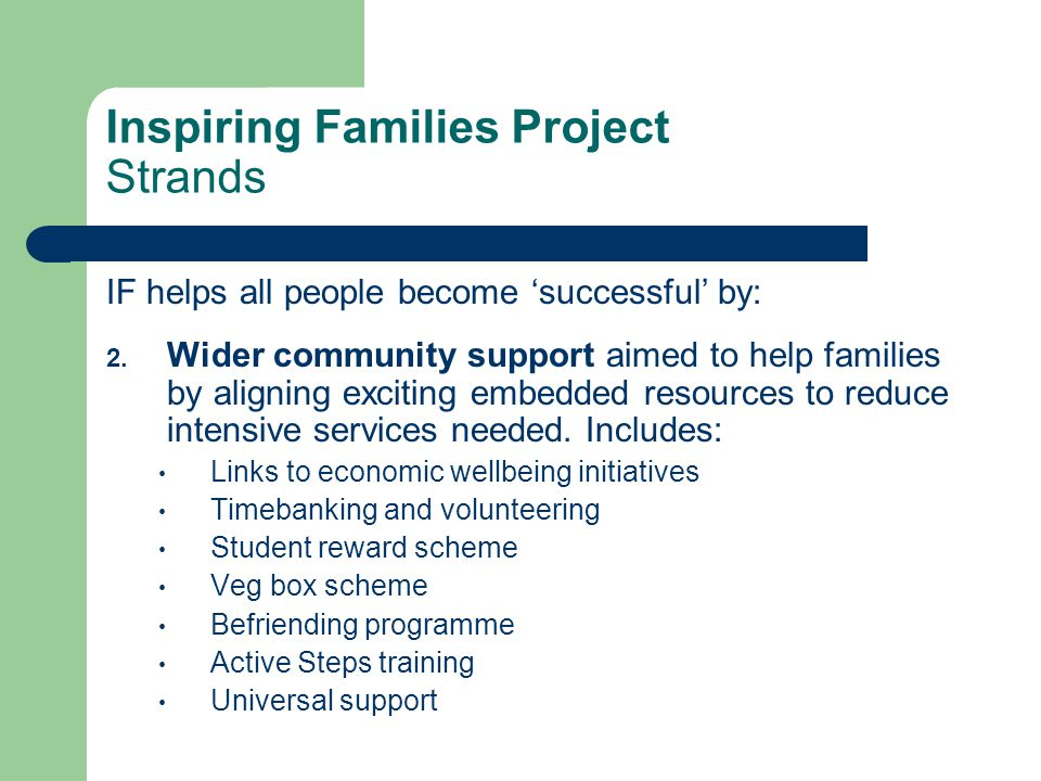 Inspiring Families Project Strands IF helps all people become 'successful' by: 2. Wider community support aimed to help families by aligning exciting