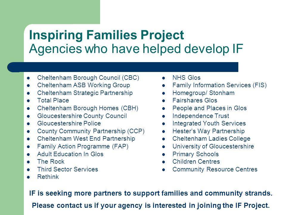 Inspiring Families Project Agencies who have helped develop IF Cheltenham Borough Council (CBC) Cheltenham ASB Working Group Cheltenham Strategic Part