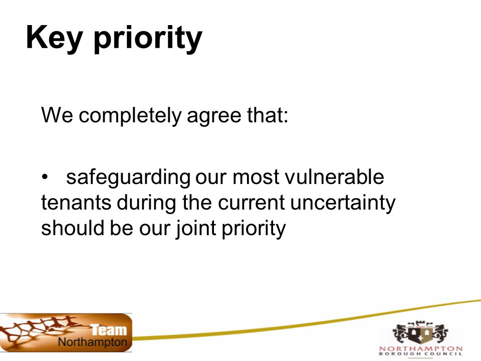 Key priority We completely agree that: safeguarding our most vulnerable tenants during the current uncertainty should be our joint priority
