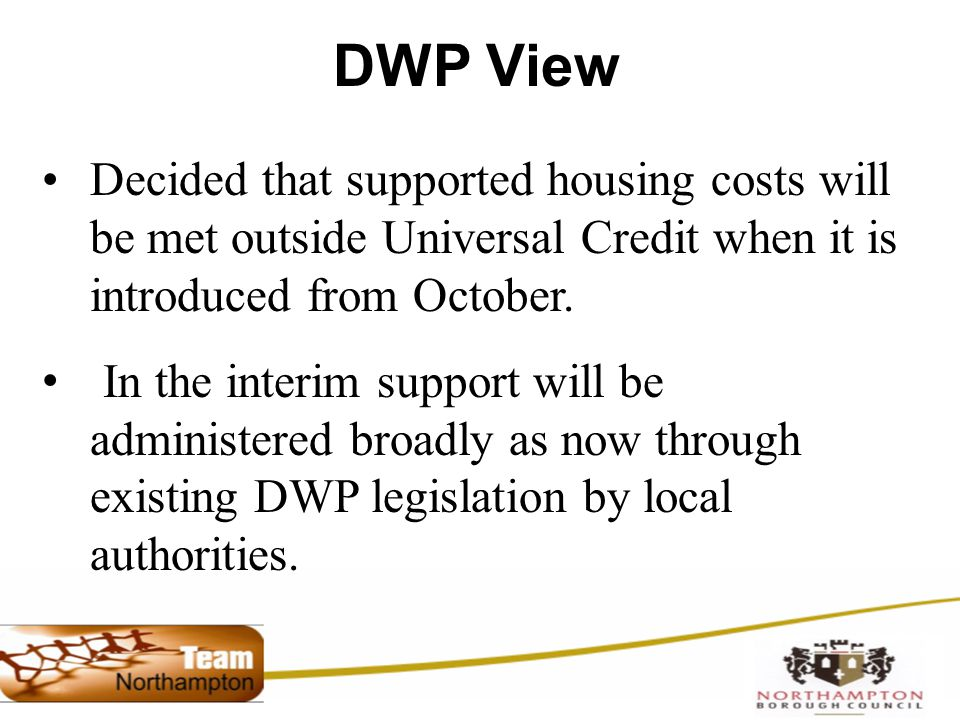 DWP View Decided that supported housing costs will be met outside Universal Credit when it is introduced from October.