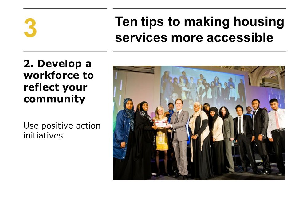 2. Develop a workforce to reflect your community Use positive action initiatives 3 Ten tips to making housing services more accessible