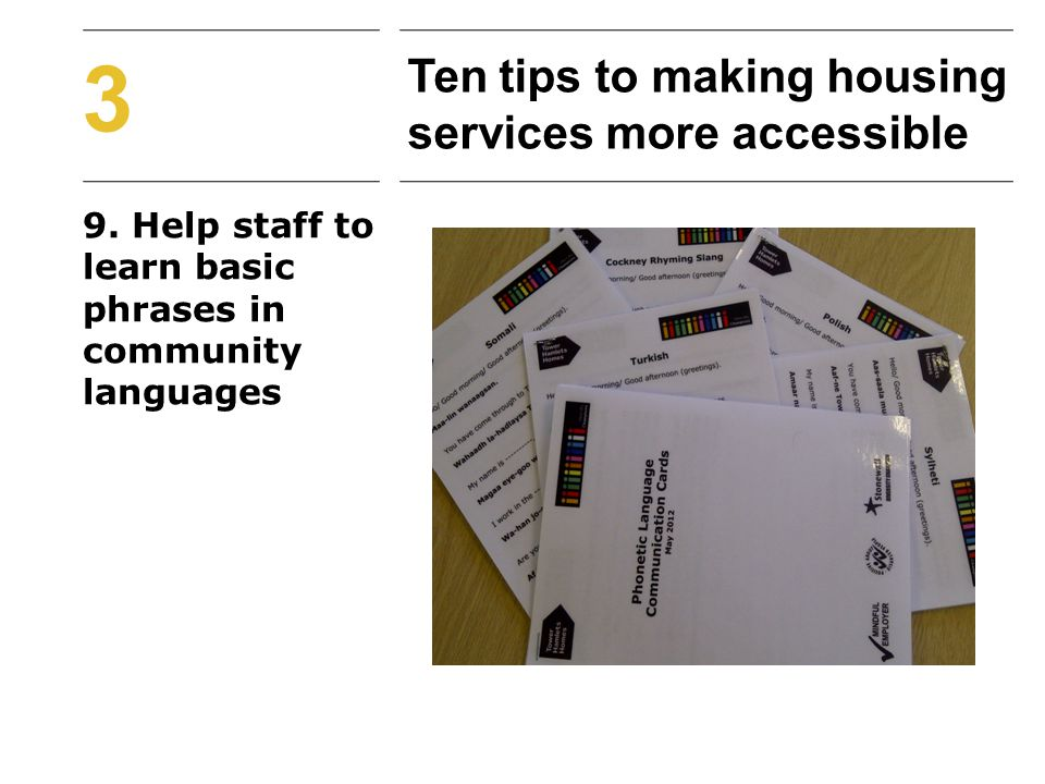9. Help staff to learn basic phrases in community languages 3 Ten tips to making housing services more accessible