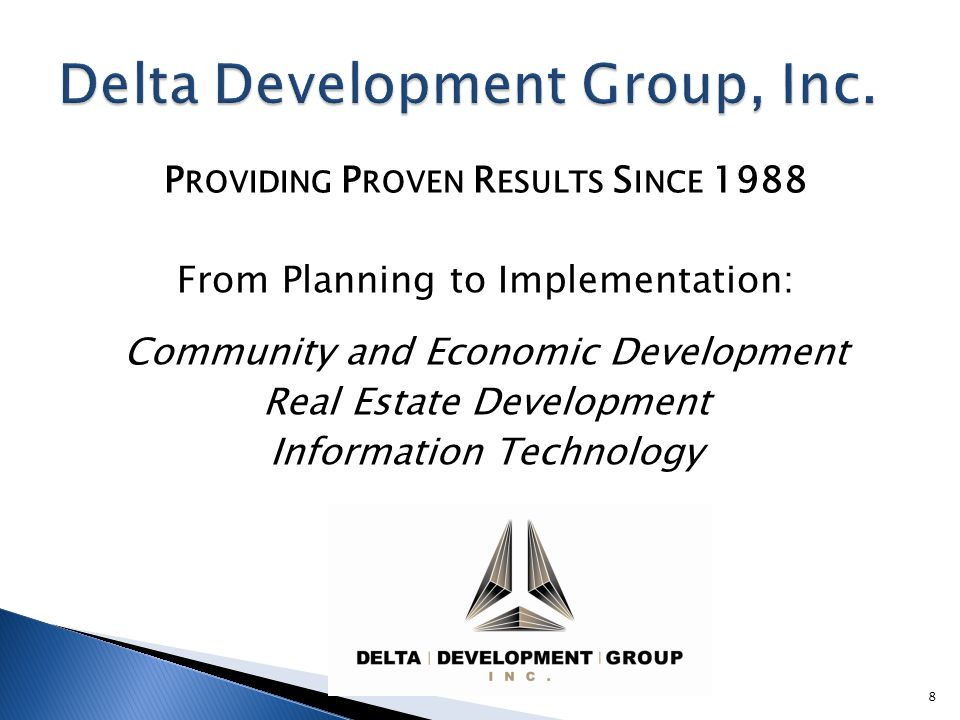 P ROVIDING P ROVEN R ESULTS S INCE 1988 From Planning to Implementation: Community and Economic Development Real Estate Development Information Techno
